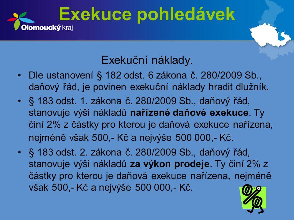 Exekuce pohledávek Exekuční náklady. Dle ustanovení § 182 odst. 6 zákona č. 280/2009 Sb., daňový řád, je povinen exekuční náklady hradit dlužník. § 18