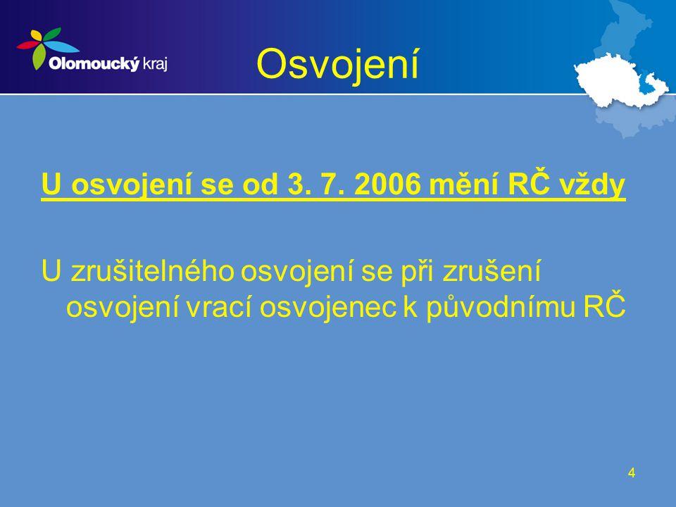 4 Osvojení U osvojení se od 3. 7. 2006 mění RČ vždy U zrušitelného osvojení se při zrušení osvojení vrací osvojenec k původnímu RČ