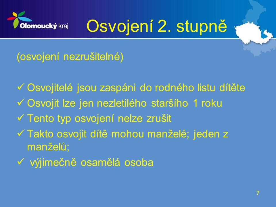 7 Osvojení 2. stupně (osvojení nezrušitelné) Osvojitelé jsou zaspáni do rodného listu dítěte Osvojit lze jen nezletilého staršího 1 roku Tento typ osv