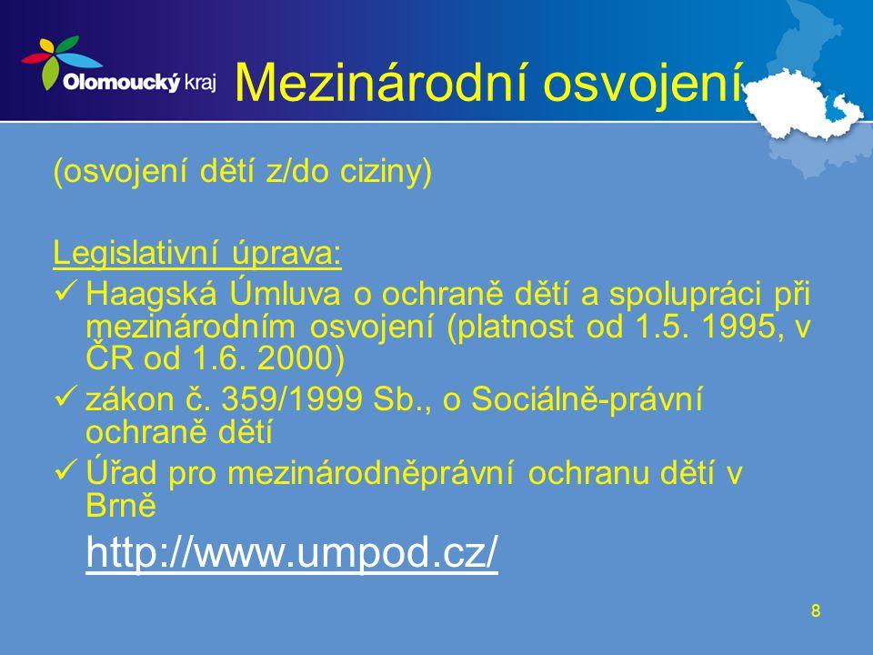 8 Mezinárodní osvojení (osvojení dětí z/do ciziny) Legislativní úprava: Haagská Úmluva o ochraně dětí a spolupráci při mezinárodním osvojení (platnost