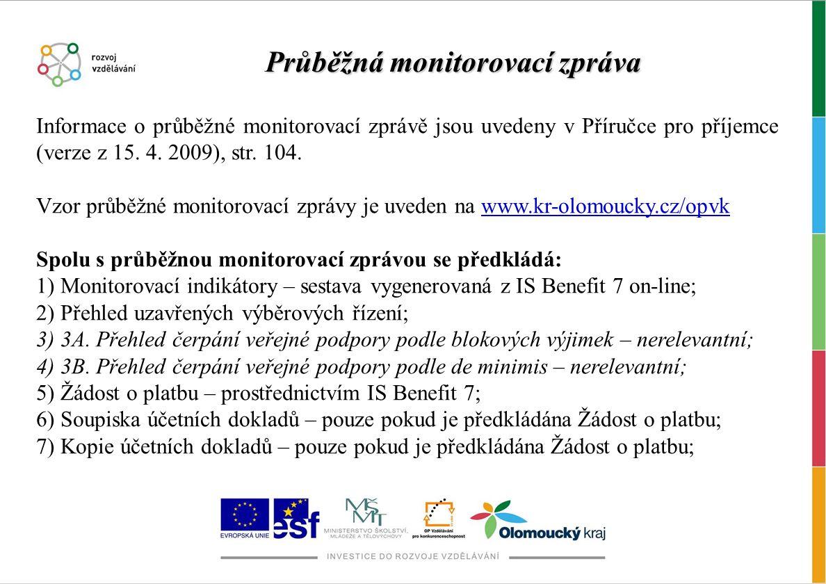 Informace o průběžné monitorovací zprávě jsou uvedeny v Příručce pro příjemce (verze z 15. 4. 2009), str. 104. Vzor průběžné monitorovací zprávy je uv