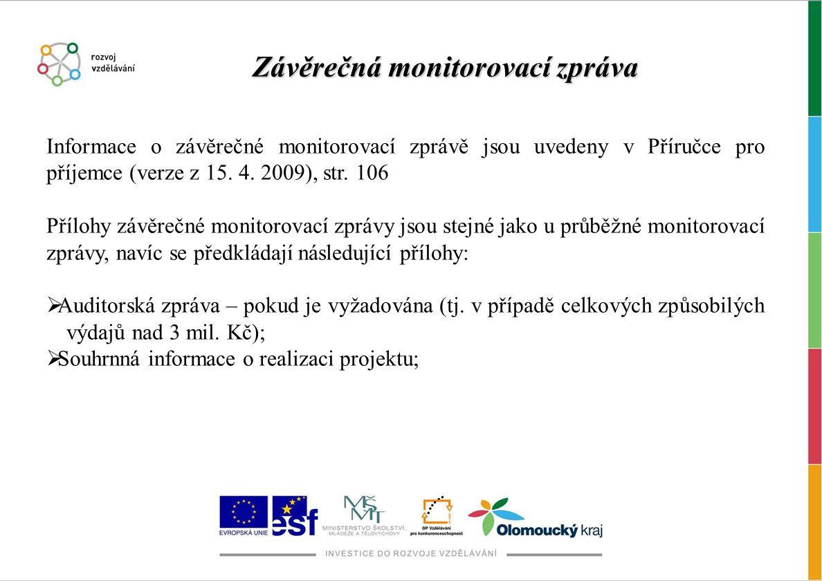 Informace o závěrečné monitorovací zprávě jsou uvedeny v Příručce pro příjemce (verze z 15. 4. 2009), str. 106 Přílohy závěrečné monitorovací zprávy j