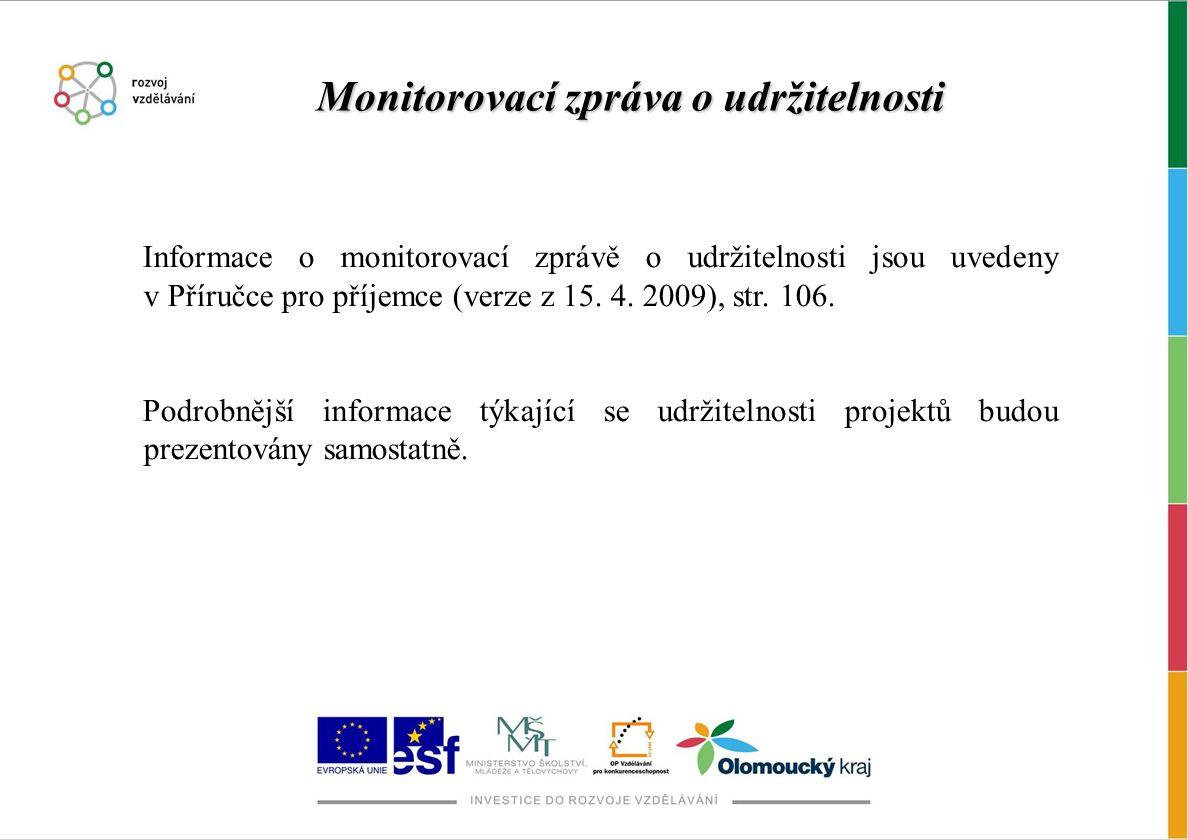 Informace o monitorovací zprávě o udržitelnosti jsou uvedeny v Příručce pro příjemce (verze z 15. 4. 2009), str. 106. Podrobnější informace týkající s