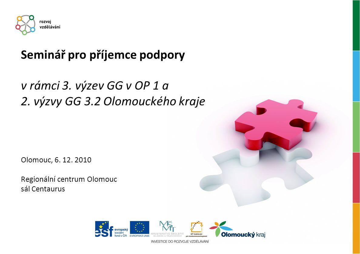 Seminář pro příjemce podpory v rámci 3. výzev GG v OP 1 a 2. výzvy GG 3.2 Olomouckého kraje Olomouc, 6. 12. 2010 Regionální centrum Olomouc sál Centau