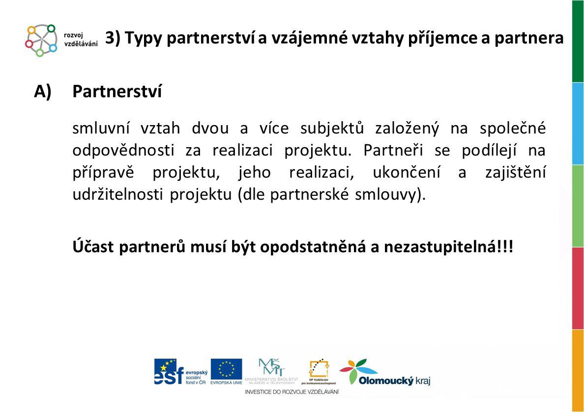A)Partnerství smluvní vztah dvou a více subjektů založený na společné odpovědnosti za realizaci projektu. Partneři se podílejí na přípravě projektu, j