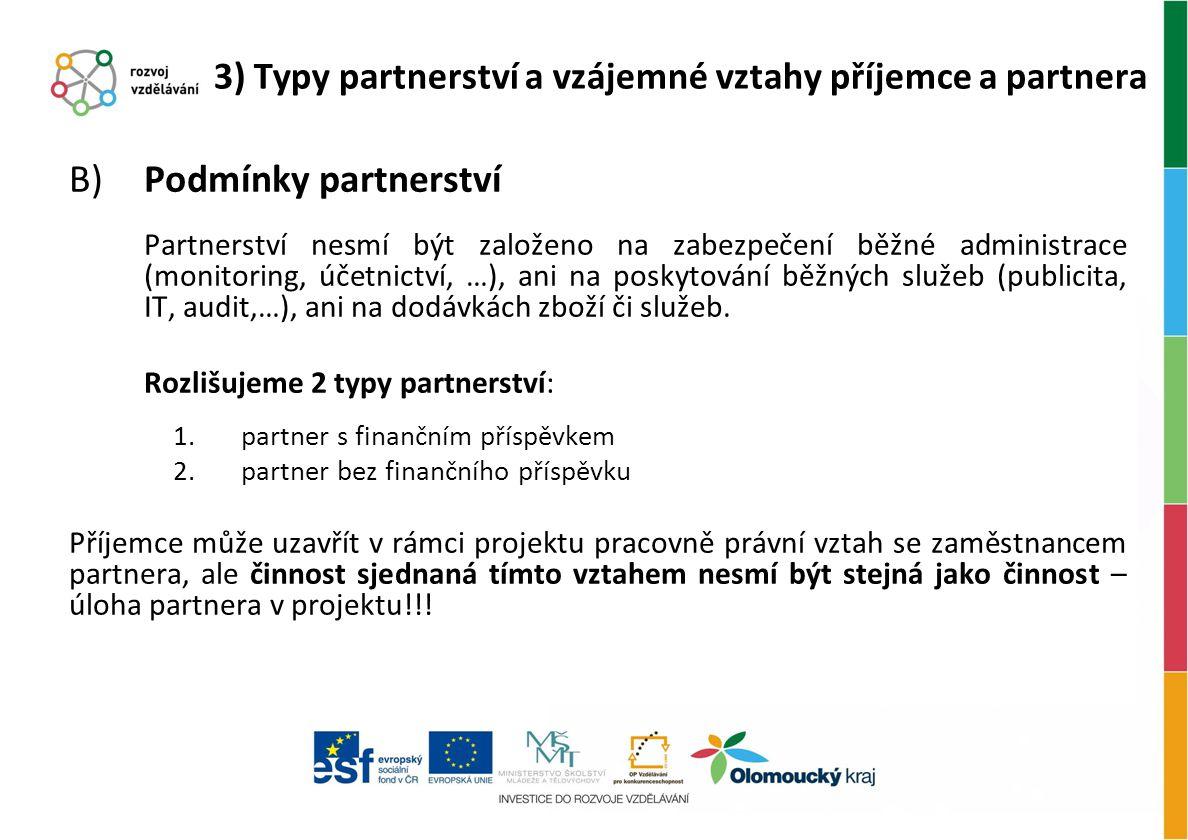 B) Podmínky partnerství Partnerství nesmí být založeno na zabezpečení běžné administrace (monitoring, účetnictví, …), ani na poskytování běžných služe