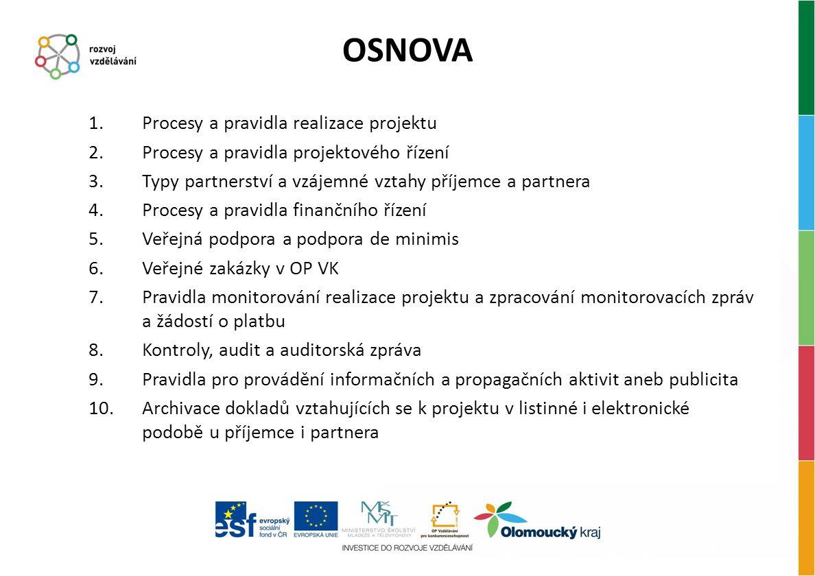 OSNOVA 1.Procesy a pravidla realizace projektu 2.Procesy a pravidla projektového řízení 3.Typy partnerství a vzájemné vztahy příjemce a partnera 4.Pro