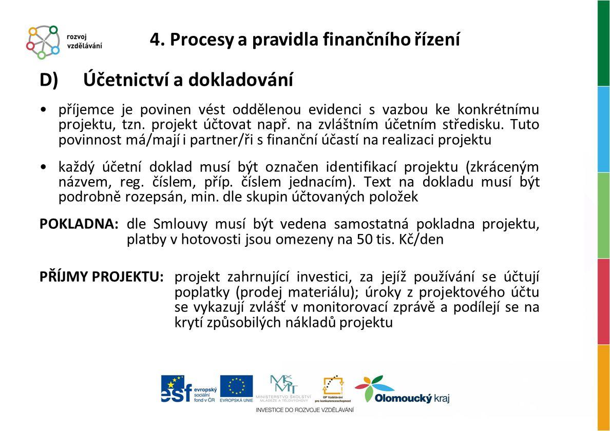 D) Účetnictví a dokladování příjemce je povinen vést oddělenou evidenci s vazbou ke konkrétnímu projektu, tzn. projekt účtovat např. na zvláštním účet