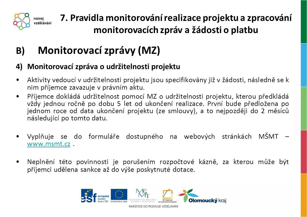 B) Monitorovací zprávy (MZ) 4)Monitorovací zpráva o udržitelnosti projektu Aktivity vedoucí v udržitelnosti projektu jsou specifikovány již v žádosti,