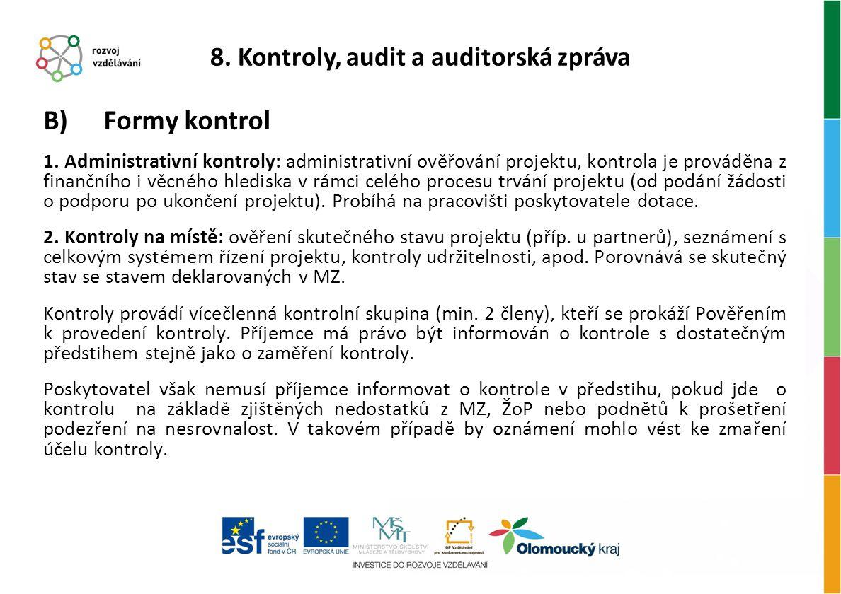 B) Formy kontrol 1. Administrativní kontroly: administrativní ověřování projektu, kontrola je prováděna z finančního i věcného hlediska v rámci celého