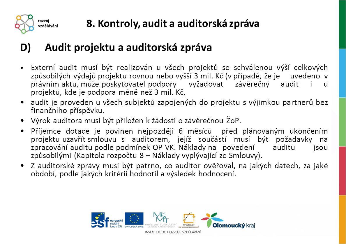 D) Audit projektu a auditorská zpráva Externí audit musí být realizován u všech projektů se schválenou výší celkových způsobilých výdajů projektu rovn