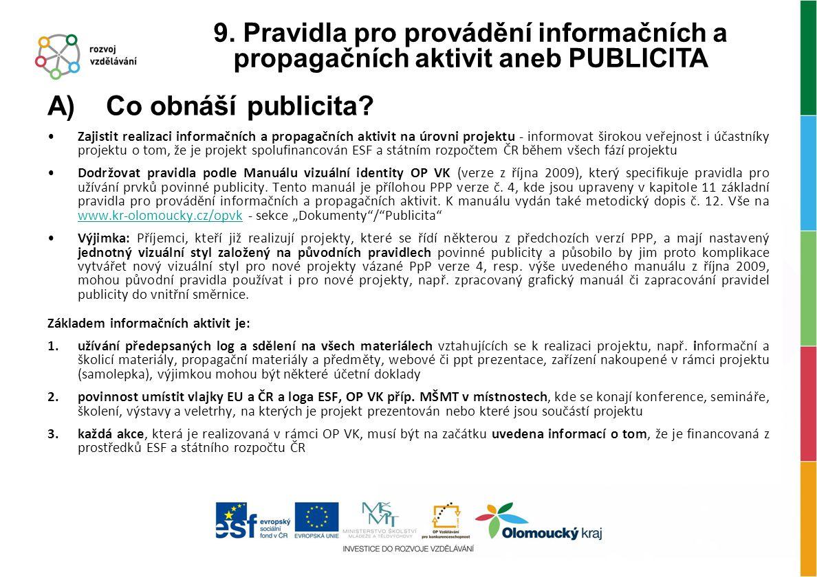 A) Co obnáší publicita? Zajistit realizaci informačních a propagačních aktivit na úrovni projektu - informovat širokou veřejnost i účastníky projektu