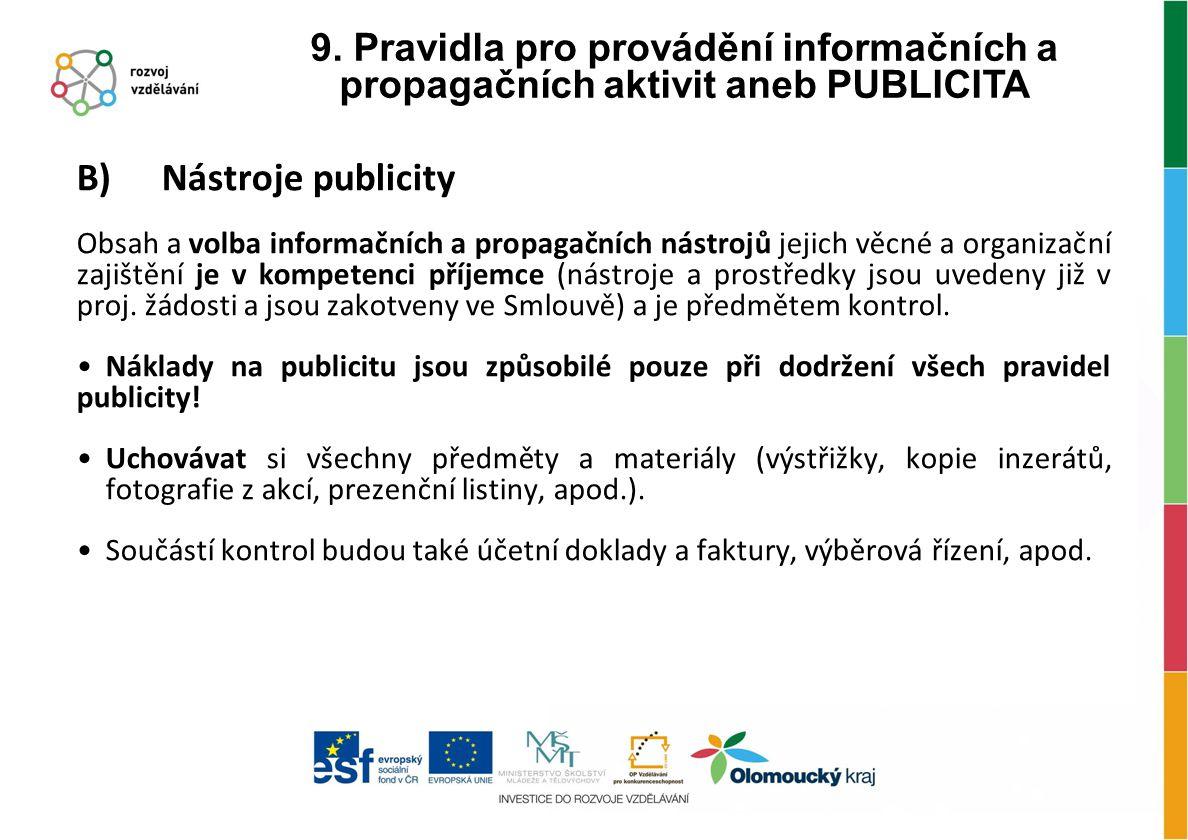 B) Nástroje publicity Obsah a volba informačních a propagačních nástrojů jejich věcné a organizační zajištění je v kompetenci příjemce (nástroje a pro