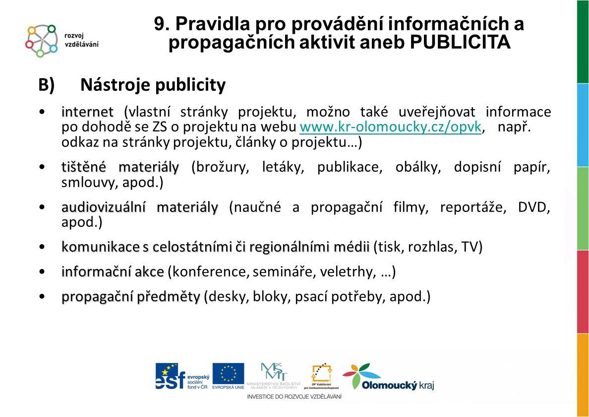 B) Nástroje publicity internet internet (vlastní stránky projektu, možno také uveřejňovat informace po dohodě se ZS o projektu na webu www.kr-olomouck