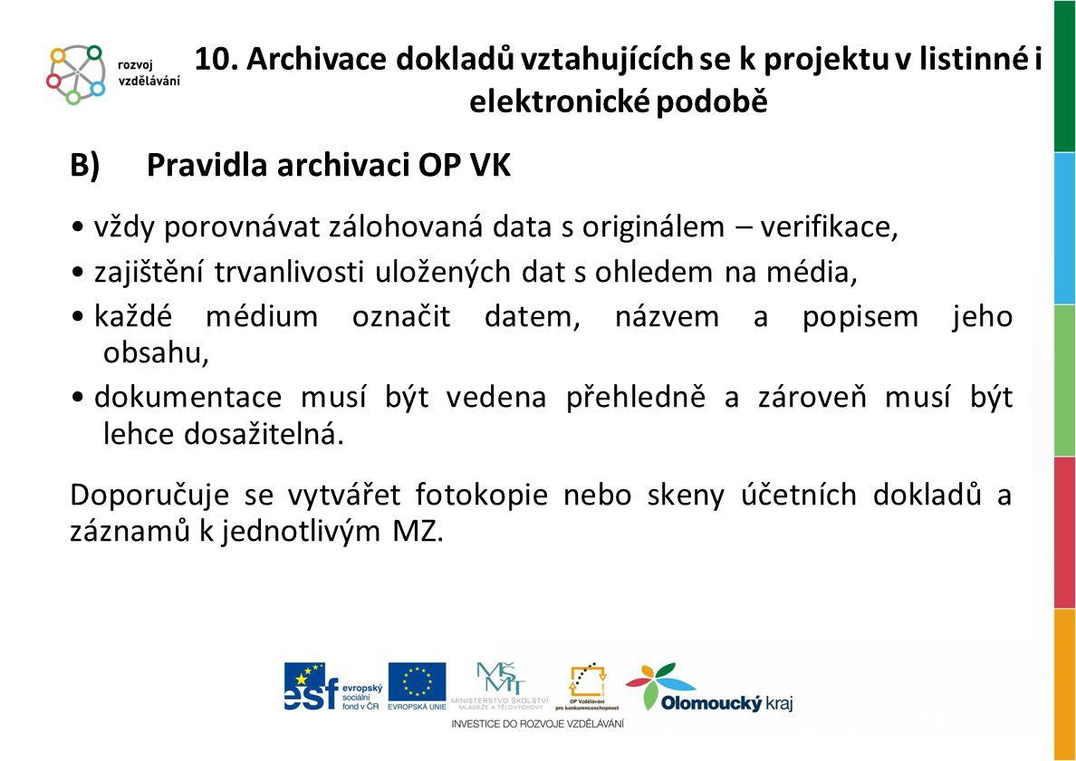 B) Pravidla archivaci OP VK vždy porovnávat zálohovaná data s originálem – verifikace, zajištění trvanlivosti uložených dat s ohledem na média, každé