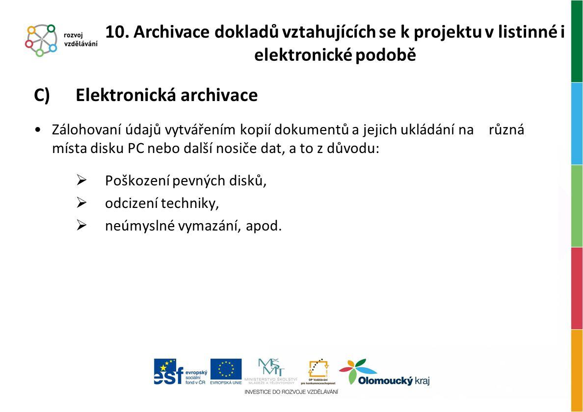C) Elektronická archivace Zálohovaní údajů vytvářením kopií dokumentů a jejich ukládání na různá místa disku PC nebo další nosiče dat, a to z důvodu: