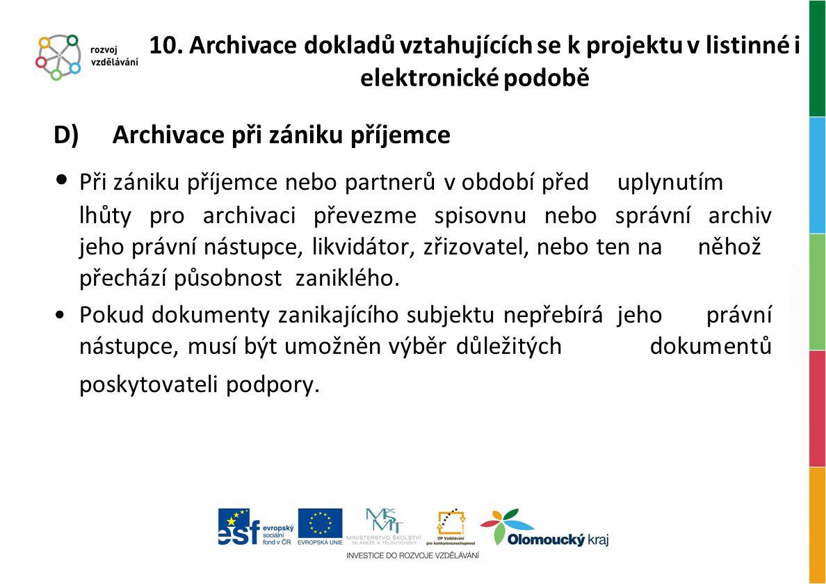 D) Archivace při zániku příjemce Při zániku příjemce nebo partnerů v období před uplynutím lhůty pro archivaci převezme spisovnu nebo správní archiv j