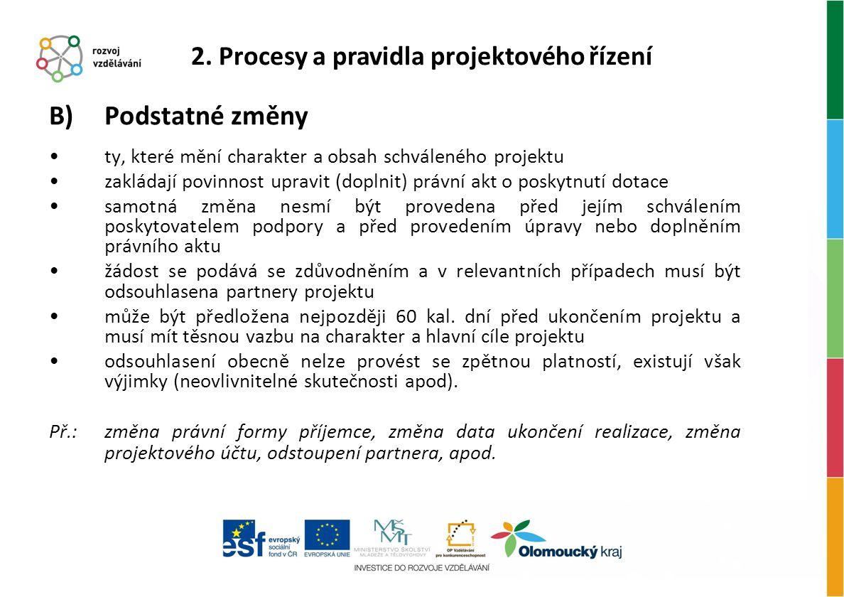 B)Podstatné změny ty, které mění charakter a obsah schváleného projektu zakládají povinnost upravit (doplnit) právní akt o poskytnutí dotace samotná z
