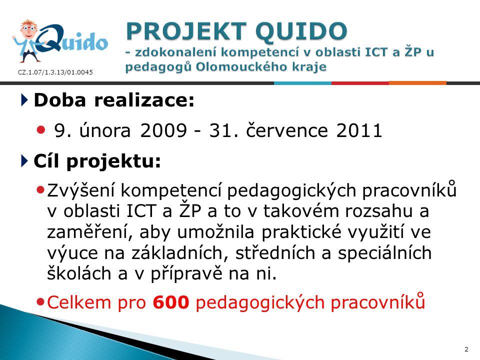 CZ.1.07/1.3.13/01.0045  Doba realizace: 9. února 2009 - 31. července 2011  Cíl projektu: Zvýšení kompetencí pedagogických pracovníků v oblasti ICT a