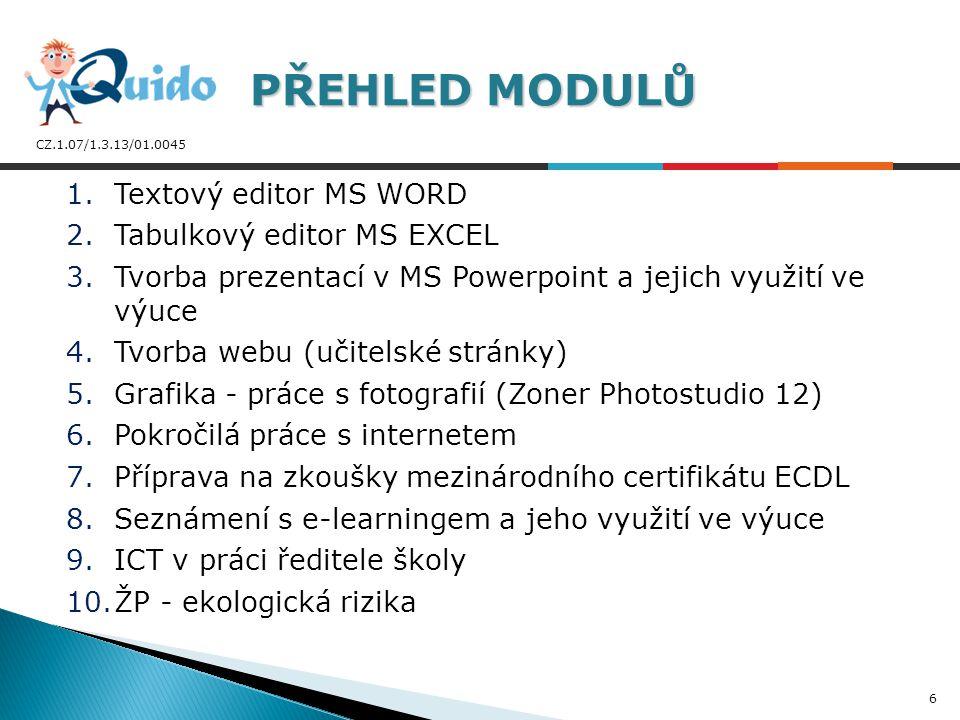 CZ.1.07/1.3.13/01.0045 1.Textový editor MS WORD 2.Tabulkový editor MS EXCEL 3.Tvorba prezentací v MS Powerpoint a jejich využití ve výuce 4.Tvorba web