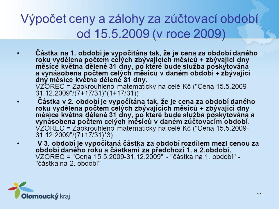 11 Výpočet ceny a zálohy za zúčtovací období od 15.5.2009 (v roce 2009) Částka na 1.