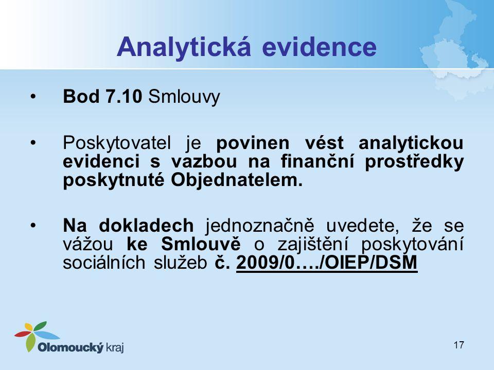 17 Analytická evidence Bod 7.10 Smlouvy Poskytovatel je povinen vést analytickou evidenci s vazbou na finanční prostředky poskytnuté Objednatelem.