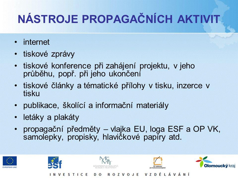 NÁSTROJE PROPAGAČNÍCH AKTIVIT internet tiskové zprávy tiskové konference při zahájení projektu, v jeho průběhu, popř.