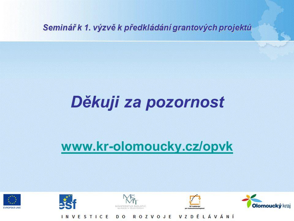 Seminář k 1. výzvě k předkládání grantových projektů Děkuji za pozornost www.kr-olomoucky.cz/opvk