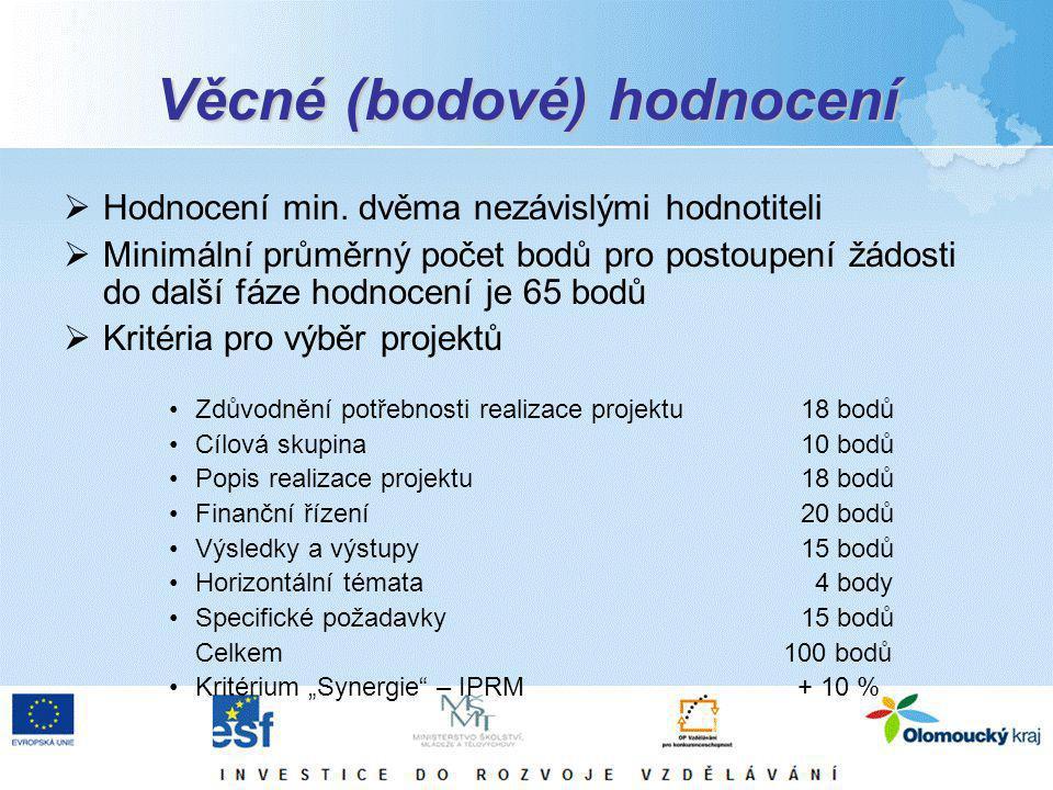 Věcné (bodové) hodnocení  Hodnocení min. dvěma nezávislými hodnotiteli  Minimální průměrný počet bodů pro postoupení žádosti do další fáze hodnocení