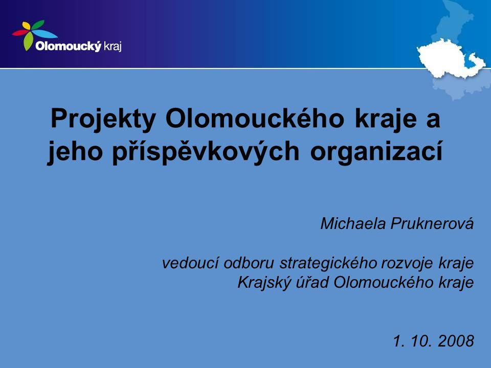 Projekty Olomouckého kraje a jeho příspěvkových organizací Michaela Pruknerová vedoucí odboru strategického rozvoje kraje Krajský úřad Olomouckého kra