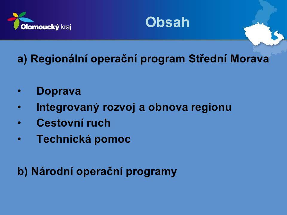 Obsah a) Regionální operační program Střední Morava Doprava Integrovaný rozvoj a obnova regionu Cestovní ruch Technická pomoc b) Národní operační prog