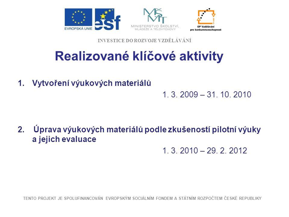 Realizované klíčové aktivity 1.Vytvoření výukových materiálů 1. 3. 2009 – 31. 10. 2010 2. Úprava výukových materiálů podle zkušeností pilotní výuky a