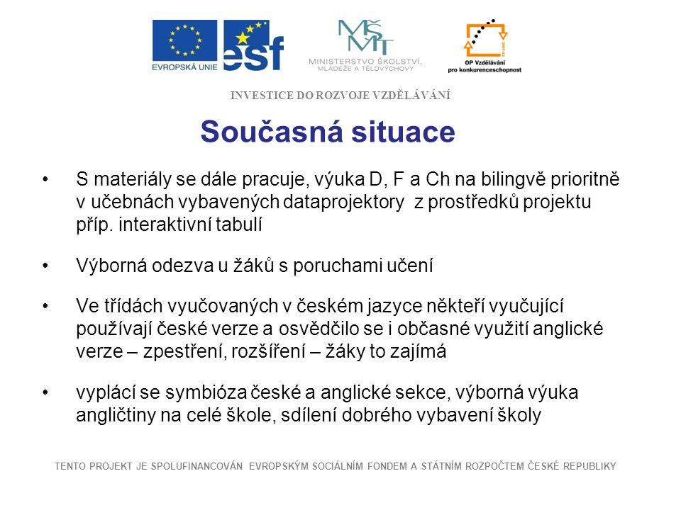Současná situace S materiály se dále pracuje, výuka D, F a Ch na bilingvě prioritně v učebnách vybavených dataprojektory z prostředků projektu příp. i
