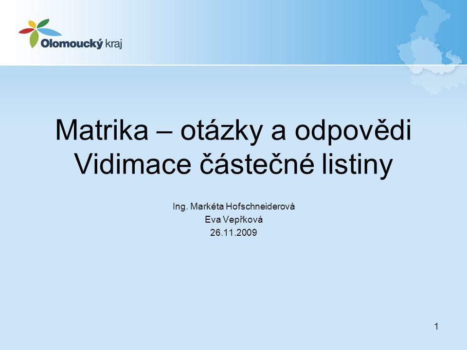 1 Matrika – otázky a odpovědi Vidimace částečné listiny Ing. Markéta Hofschneiderová Eva Vepřková 26.11.2009