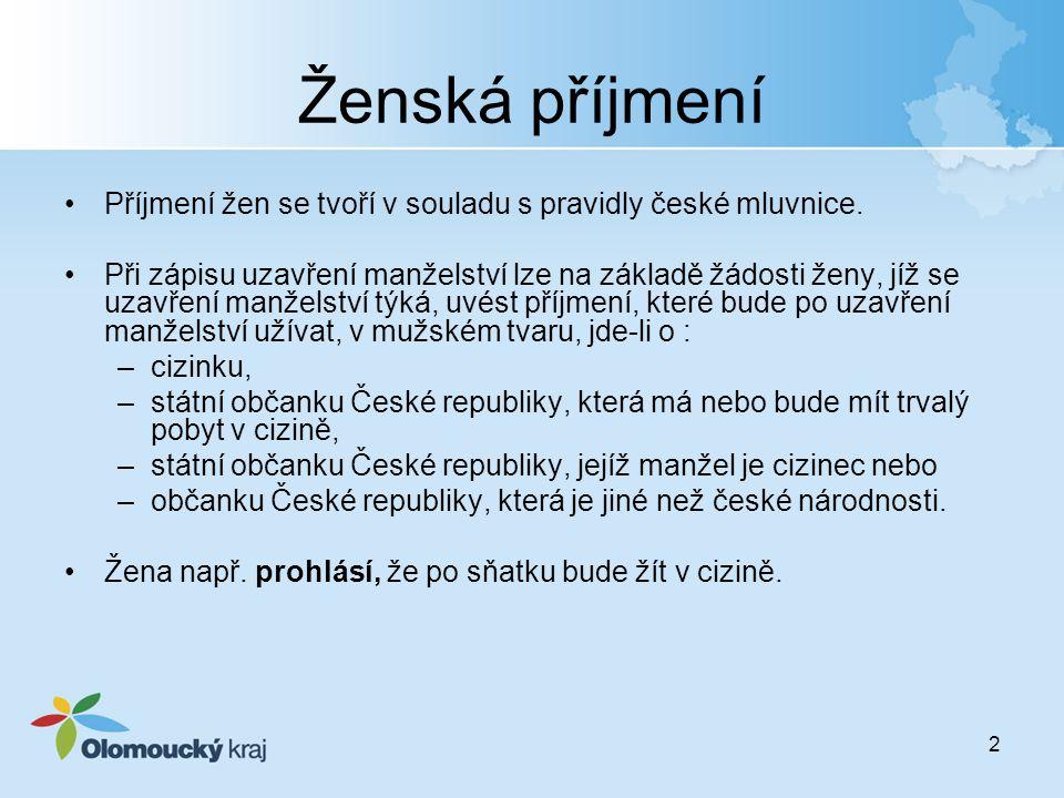 2 Ženská příjmení Příjmení žen se tvoří v souladu s pravidly české mluvnice. Při zápisu uzavření manželství lze na základě žádosti ženy, jíž se uzavře