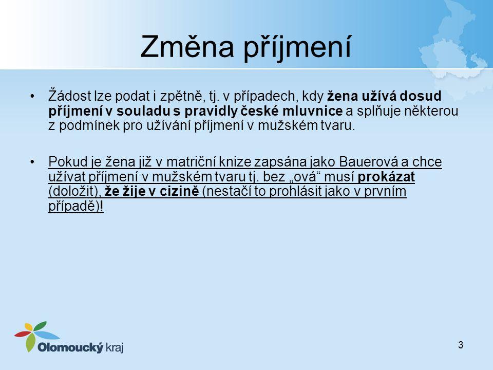 3 Změna příjmení Žádost lze podat i zpětně, tj. v případech, kdy žena užívá dosud příjmení v souladu s pravidly české mluvnice a splňuje některou z po