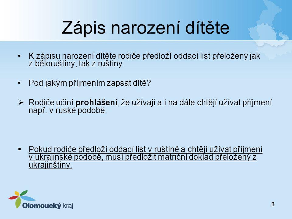 8 Zápis narození dítěte K zápisu narození dítěte rodiče předloží oddací list přeložený jak z běloruštiny, tak z ruštiny. Pod jakým příjmením zapsat dí