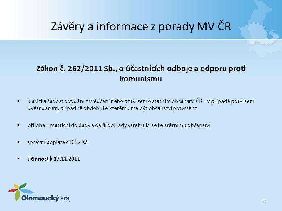 Závěry a informace z porady MV ČR Zákon č. 262/2011 Sb., o účastnících odboje a odporu proti komunismu  klasická žádost o vydání osvědčení nebo potvr