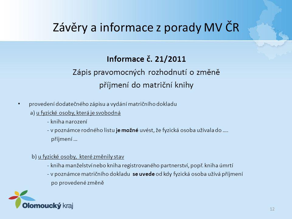 Závěry a informace z porady MV ČR Informace č. 21/2011 Zápis pravomocných rozhodnutí o změně příjmení do matriční knihy provedení dodatečného zápisu a