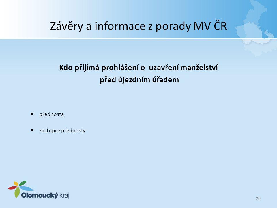 Závěry a informace z porady MV ČR Kdo přijímá prohlášení o uzavření manželství před újezdním úřadem  přednosta  zástupce přednosty 20