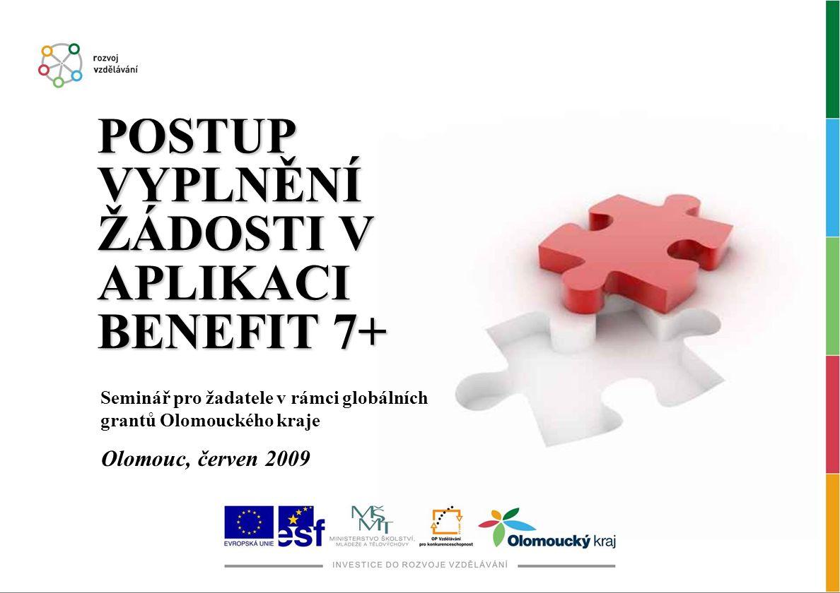 POSTUP VYPLNĚNÍ ŽÁDOSTI V APLIKACI BENEFIT 7+ Seminář pro žadatele v rámci globálních grantů Olomouckého kraje Olomouc, červen 2009