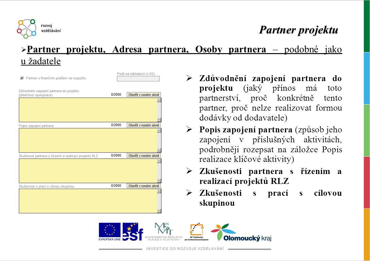 Partner projektu  Partner projektu, Adresa partnera, Osoby partnera – podobné jako u žadatele  Zdůvodnění zapojení partnera do projektu (jaký přínos