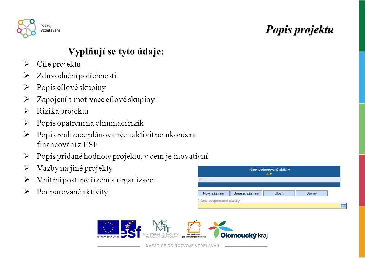 Popis projektu Vyplňují se tyto údaje:  Cíle projektu  Zdůvodnění potřebnosti  Popis cílové skupiny  Zapojení a motivace cílové skupiny  Rizika p