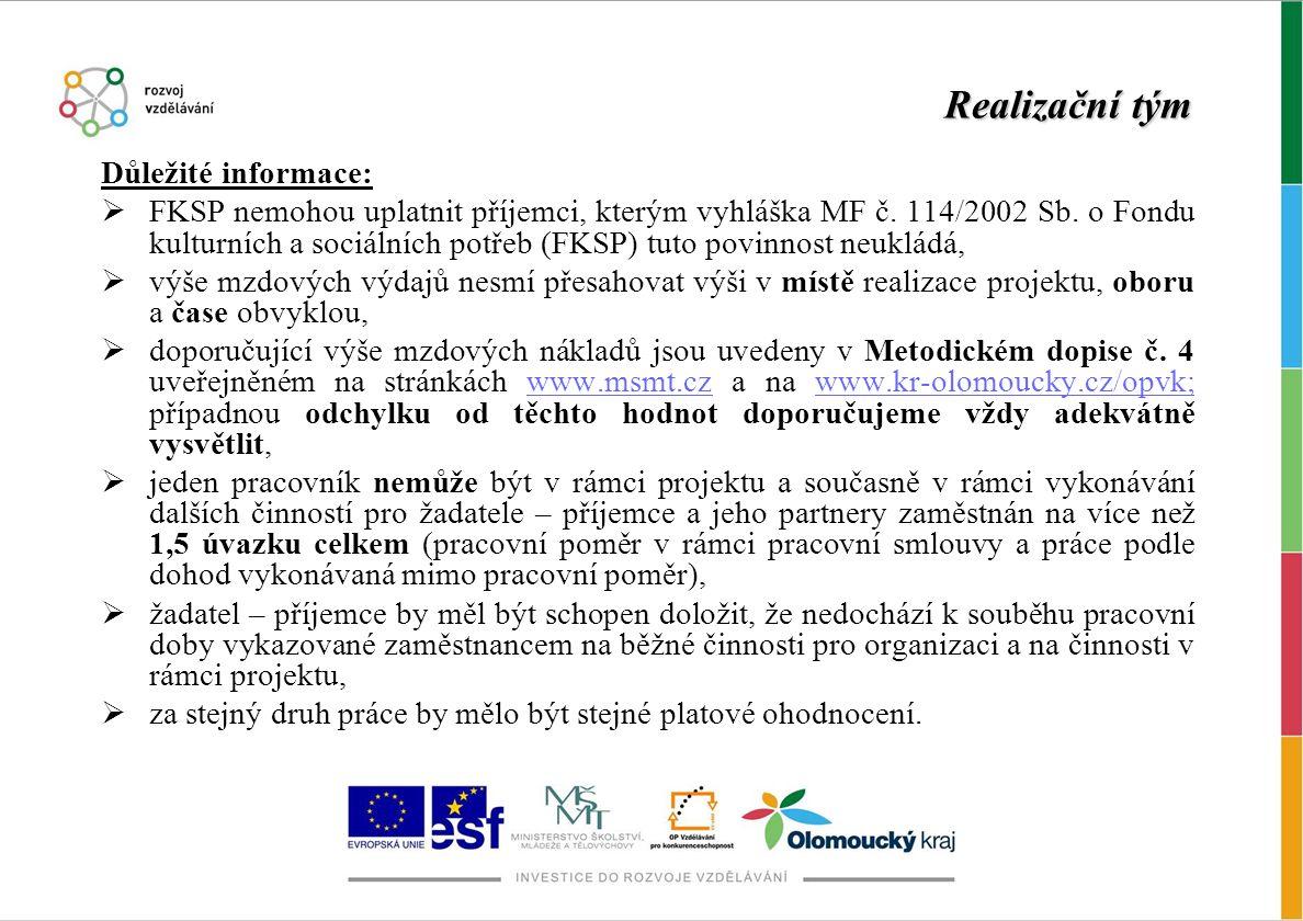 Realizační tým Důležité informace:  FKSP nemohou uplatnit příjemci, kterým vyhláška MF č. 114/2002 Sb. o Fondu kulturních a sociálních potřeb (FKSP)