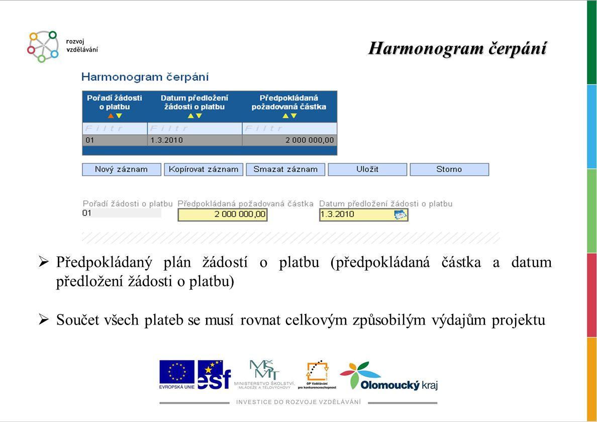 Harmonogram čerpání  Předpokládaný plán žádostí o platbu (předpokládaná částka a datum předložení žádosti o platbu)  Součet všech plateb se musí rov