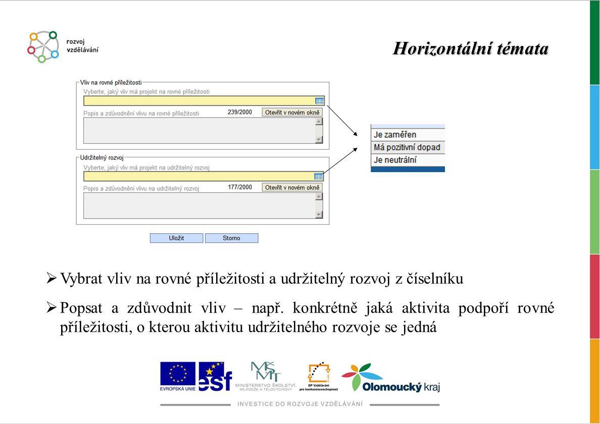 Horizontální témata  Vybrat vliv na rovné příležitosti a udržitelný rozvoj z číselníku  Popsat a zdůvodnit vliv – např. konkrétně jaká aktivita podp