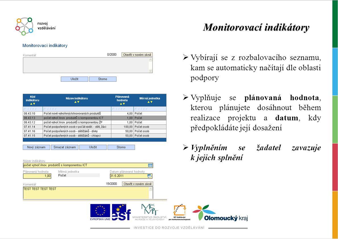 Monitorovací indikátory  Vybírají se z rozbalovacího seznamu, kam se automaticky načítají dle oblasti podpory  Vyplňuje se plánovaná hodnota, kterou