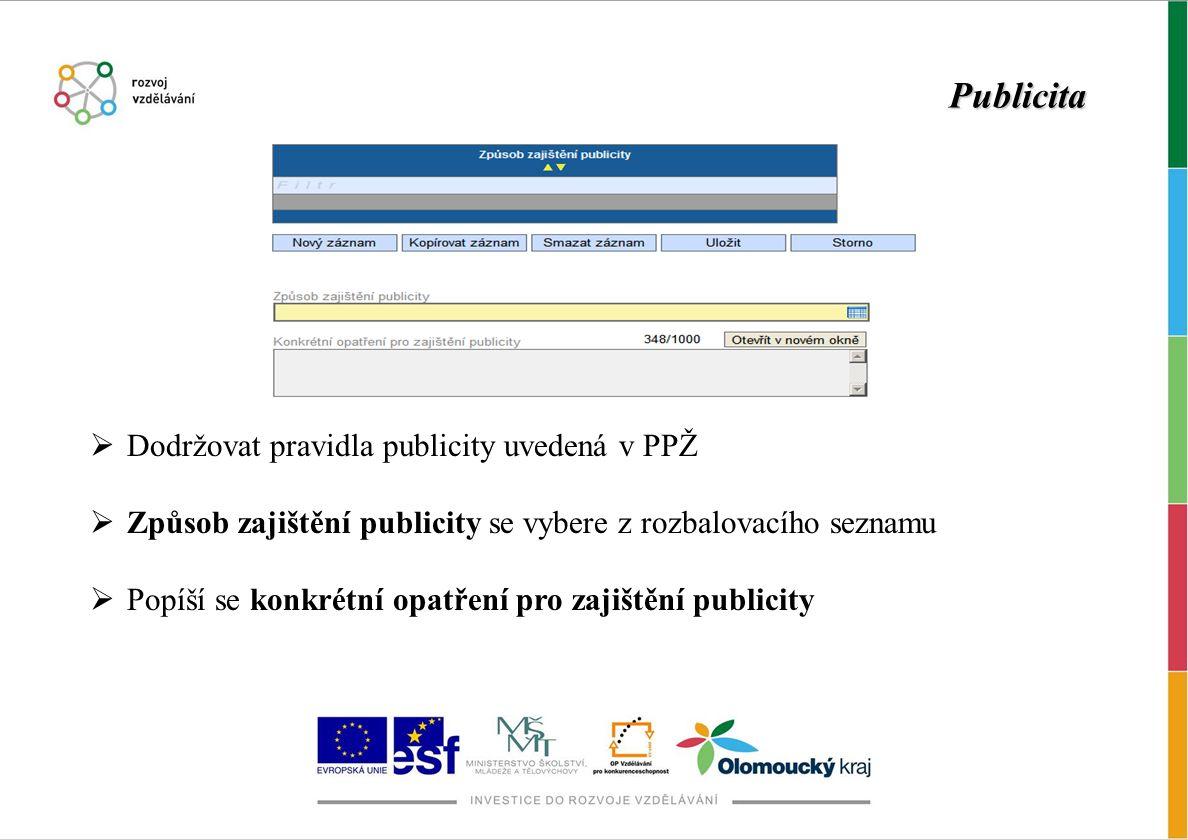 Publicita  Dodržovat pravidla publicity uvedená v PPŽ  Způsob zajištění publicity se vybere z rozbalovacího seznamu  Popíší se konkrétní opatření p