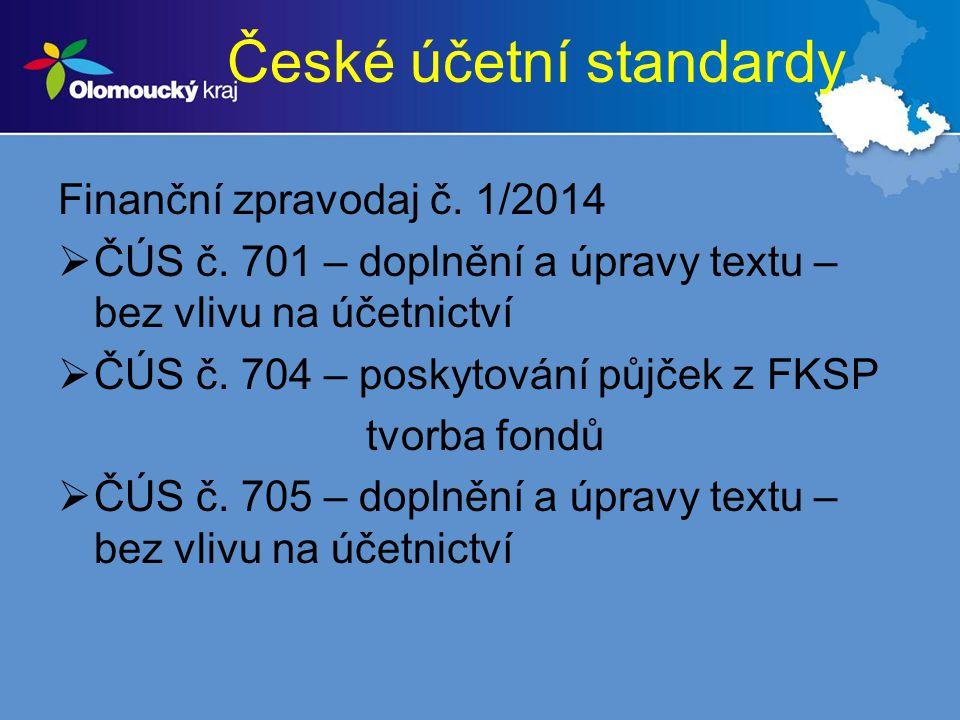České účetní standardy Finanční zpravodaj č. 1/2014  ČÚS č. 701 – doplnění a úpravy textu – bez vlivu na účetnictví  ČÚS č. 704 – poskytování půjček