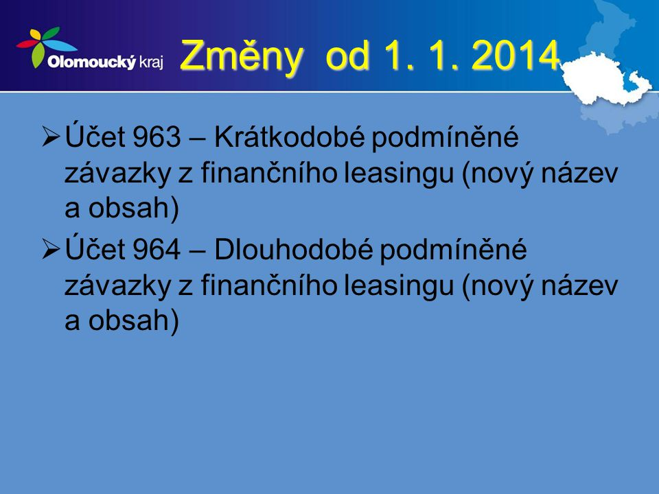 Změny od 1. 1. 2014  Účet 963 – Krátkodobé podmíněné závazky z finančního leasingu (nový název a obsah)  Účet 964 – Dlouhodobé podmíněné závazky z f